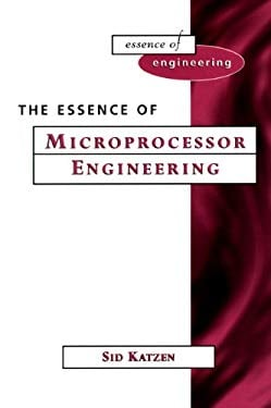 The Essence of Microprocessor Engineering 9780132447089