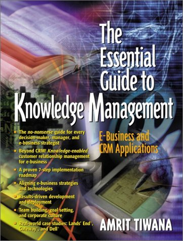 The Essential Guide to Knowledge Management: E-Business and Crm Applications 9780130320001