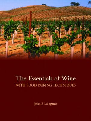 The Essentials of Wine with Food Pairing Techniques: A Straightforward Approach to Understanding Wine and Providing a Framework for Making Intelligent 9780132351720