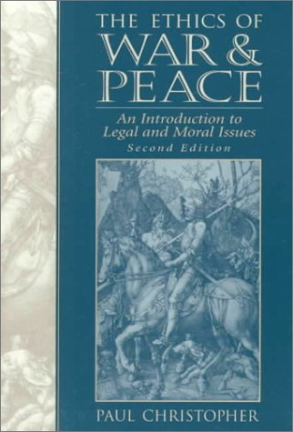 The Ethics of War and Peace: An Introduction to Legal and Moral Issues 9780137862788