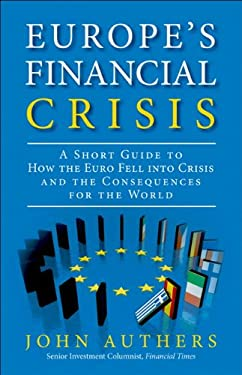 The European Financial Crisis: Why the Fate of the Euro Matters and What's at Stake 9780133133714