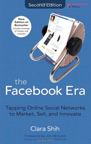 The Facebook Era: Tapping Online Social Networks to Market, Sell, and Innovate 9780137085125