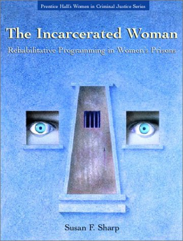 The Incarcerated Woman: Rehabilitative Programming in Women's Prisons 9780130940674