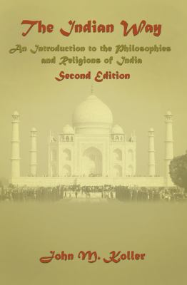 The Indian Way: An Introduction to the Philosophies & Religions of India 9780131455788