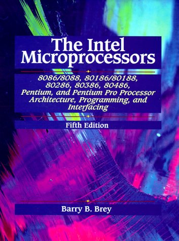 The Intel Microprocessors 8086/8088, 80186/80188, 80286, 80386, 80486, Pentium, and Pentium Pro Processor Architecture, Programming, and Inter- 9780139954085