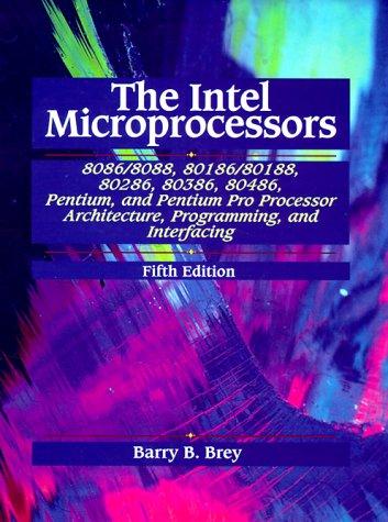 The Intel Microprocessors 8086/8088, 80186/80188, 80286, 80386, 80486, Pentium, and Pentium Pro Processor Architecture, Programming, and Inter-