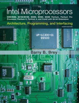 The Intel Microprocessors: 8086/8088, 80186/80188, 80286, 80386, 80486, Pentium, Pentium Pro Processor, Pentium II, Pentium III, Pentium 4, and C - 8th Edition