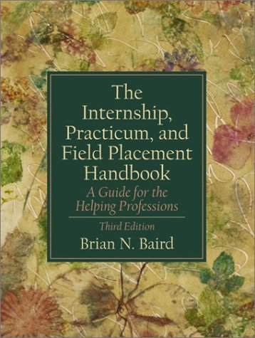 The Internship, Practicum, and Field Placement Handbook: A Guide for the Helping Professions 9780130330253