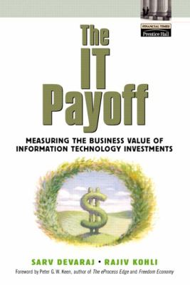 The It Payoff: Measuring the Business Value of Information Technology Investments 9780130650740