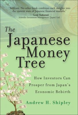 The Japanese Money Tree: How Investors Can Prosper from Japan's Economic Rebirth 9780132343909