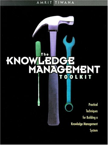 The Knowledge Management Toolkit: Practical Techniques for Building a Knowledge Management System [With CDROM] 9780130128539