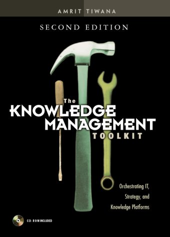 The Knowledge Management Toolkit: Orchestrating It, Strategy, and Knowledge Platforms [With CDROM] 9780130092243