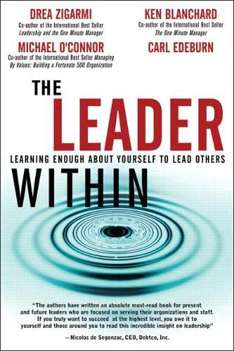 The Leader Within: Learning Enough about Yourself to Lead Others 9780131470255