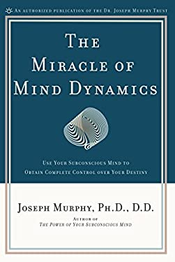 The Miracle of Mind Dynamics: A New Way to Triumphant Living 9780135853986