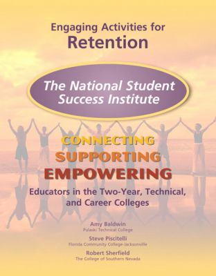 The National Student Success Institute Engaging Activities for Retention: Connecting, Supporting, and Empowering 9780137050239