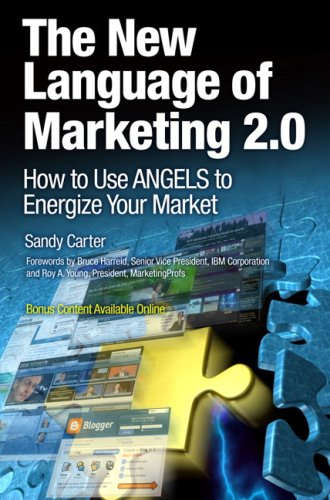 The New Language of Marketing 2.0: How to Use Angels to Energize Your Market 9780137142491