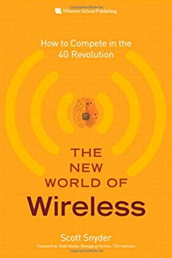 The New World of Wireless: How to Compete in the 4G Revolution 9780137003792