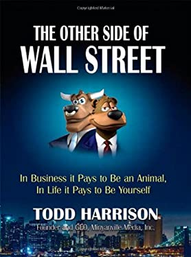 The Other Side of Wall Street: In Business It Pays to Be an Animal, in Life It Pays to Be Yourself 9780132489669