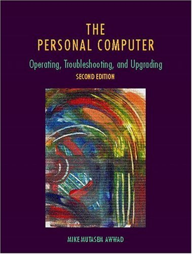 The Personal Computer the Personal Computer: Operating, Troubleshooting, and Upgrading Operating, Troubleshooting, and Upgrading 9780130200396