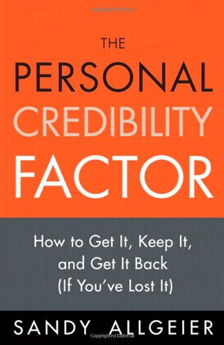 The Personal Credibility Factor: How to Get It, Keep It, and Get It Back (If You've Lost It) 9780132082792