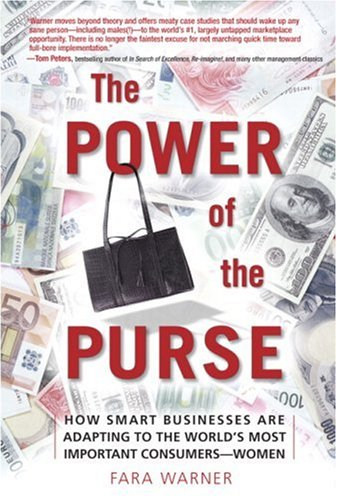 The Power of the Purse: How Smart Businesses Are Adapting to the World's Most Important Consumers-Women 9780131855199