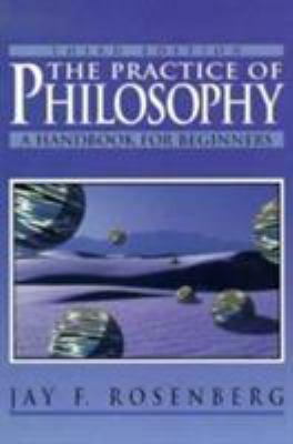 The Practice of Philosophy: Handbook for Beginners - Rosenberg, Jay F.