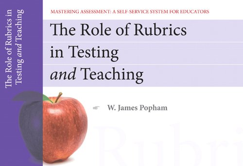 The Role of Rubrics in Testing and Teaching, Mastering Assessment: A Self-Service System for Educators, Pamphlet 13