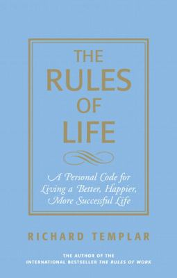The Rules of Life: A Personal Guide for Living a Better, Happier, More Successful Life 9780131743960
