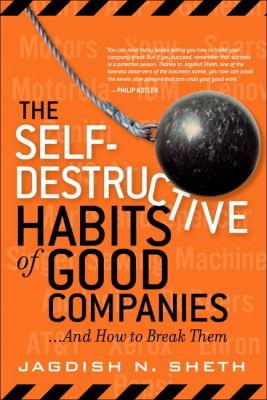 The Self-Destructive Habits of Good Companies: And How to Break Them 9780131791138