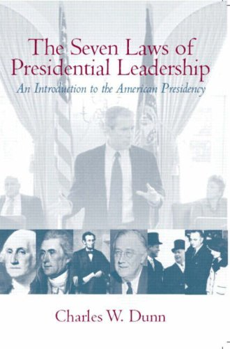 The Seven Laws of Presidential Leadership: An Introduction to the American Presidency 9780139342905