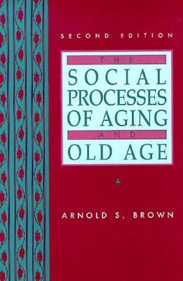 The Social Processes of Aging and Old Age 9780134496047