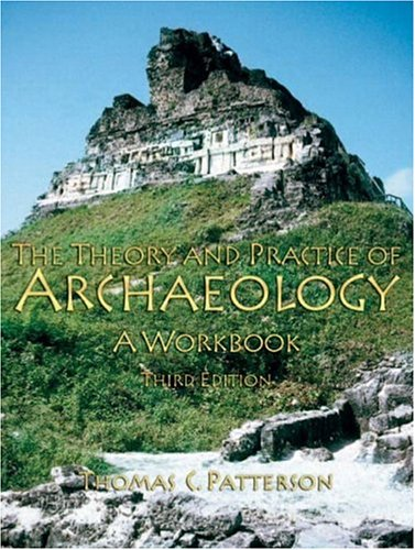 The Theory and Practice of Archaeology: A Workbook 9780131898059