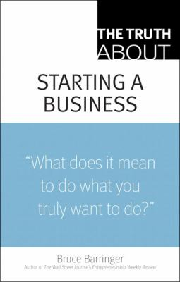 The Truth about Starting a Business 9780137144501