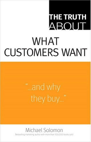 The Truth about What Customers Want 9780137142262