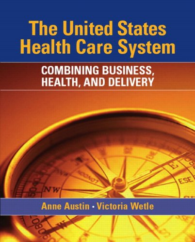 The United States Health Care System: Combining Business, Health, and Delivery 9780131134140