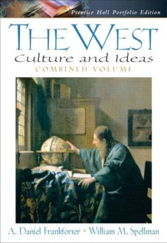 The West: Culture and Ideas, Prentice Hall Portfolio Edition, Combined Volume  by A. Daniel Frankforter, William M. Spellman
