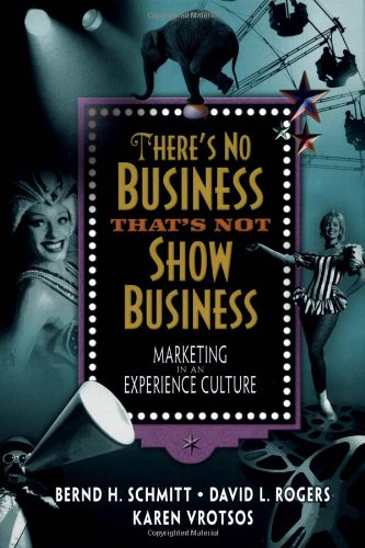 There's No Business That's Not Show Business: Marketing in an Experience Culture 9780130471192