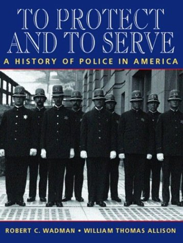 To Protect and to Serve: A History of Police in America 9780131120648