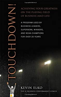 Touchdown!: Achieving Your Greatness on the Playing Field of Business (and Life) 9780137019601