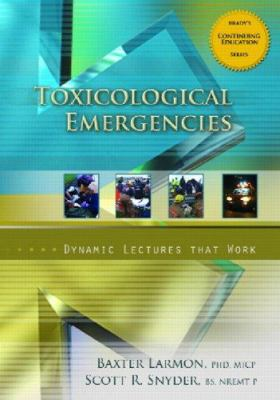Toxicological Emergencies: Dynamic Lectures That Work 9780132437776