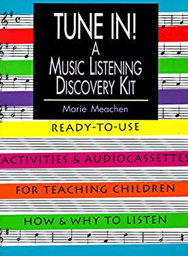 Tune In!: A Music Listening Discovery Kit: Ready-To-Use Activities and Audiocassettes for Teaching Children How and Why to Liste 9780136090090