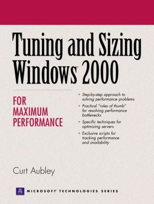 Tuning and Sizing Windows 2000 for Maximum Performance 9780130891051