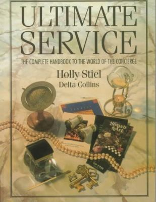 Ultimate Service: The Complete Handbook to the World of the Concierge 9780131753570