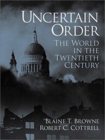 Uncertain Order: The World in the Twentieth Century 9780130287038