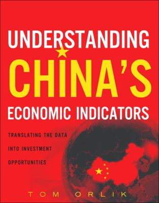 Understanding China's Economic Indicators: Translating the Data Into Investment Opportunities 9780132620192