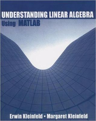 Understanding Linear Algebra Using MATLAB 9780130609458