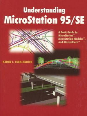Understanding MicroStation 95/Se: A Basic Guide to MicroStation(R), MicroStation Modeler(r), and Masterpiece 9780137926800