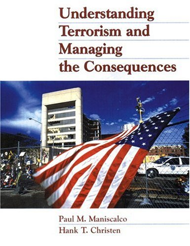Understanding Terrorism and Managing the Consequences 9780130212290
