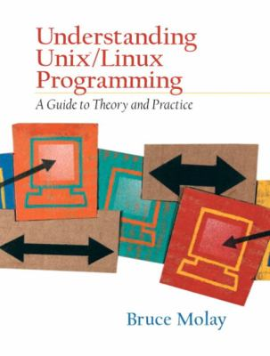 Understanding Unix/Linux Programming: A Guide to Theory and Practice 9780130083968