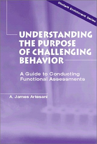 Understanding the Purpose of Challenging Behavior: A Guide to Conducting Functional Assessments 9780130321831